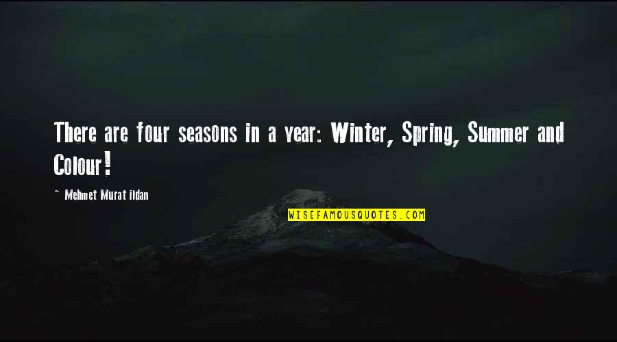 Summer And Spring Quotes By Mehmet Murat Ildan: There are four seasons in a year: Winter,