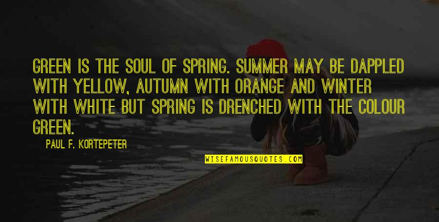 Summer And Spring Quotes By Paul F. Kortepeter: Green is the soul of Spring. Summer may