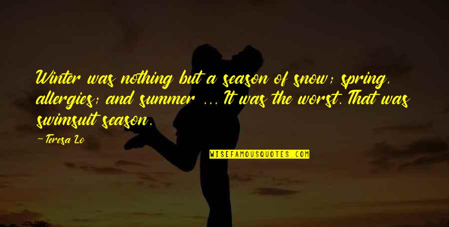 Summer And Spring Quotes By Teresa Lo: Winter was nothing but a season of snow;
