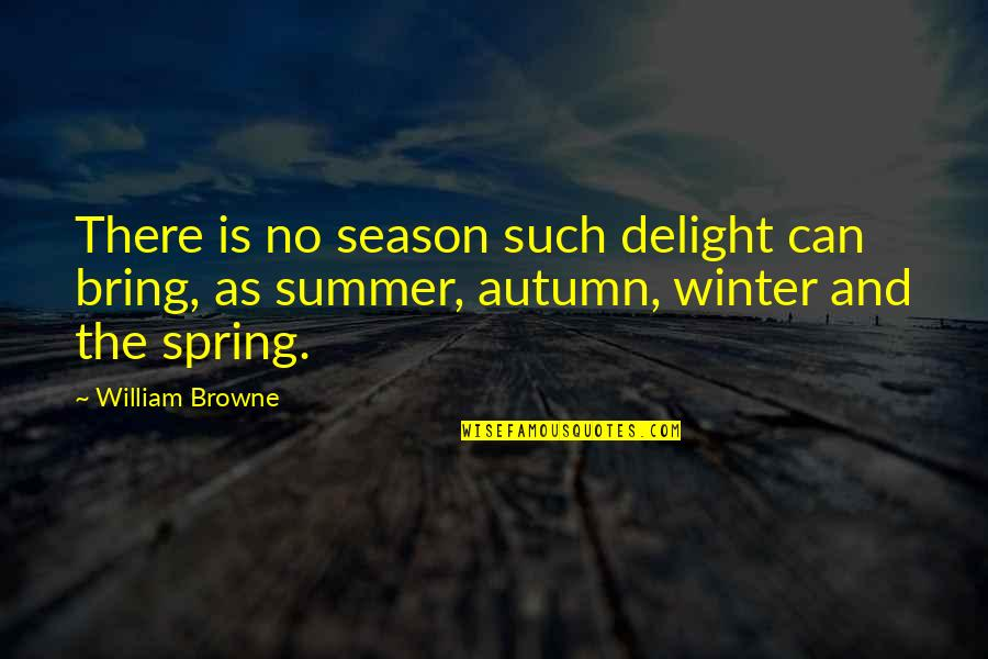 Summer And Spring Quotes By William Browne: There is no season such delight can bring,