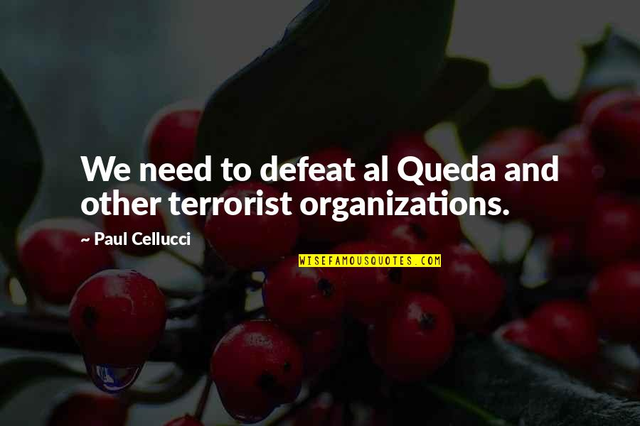 Summer Berries Quotes By Paul Cellucci: We need to defeat al Queda and other
