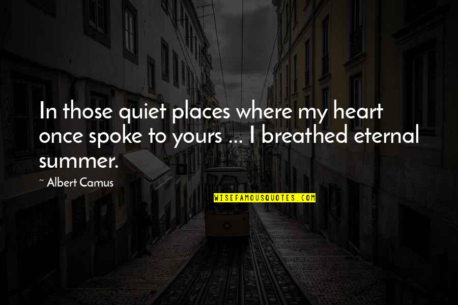 Summer Love Quotes By Albert Camus: In those quiet places where my heart once