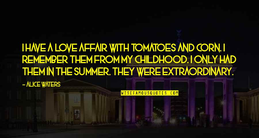 Summer Love Quotes By Alice Waters: I have a love affair with tomatoes and
