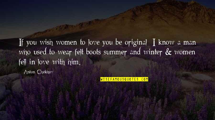Summer Love Quotes By Anton Chekhov: If you wish women to love you be