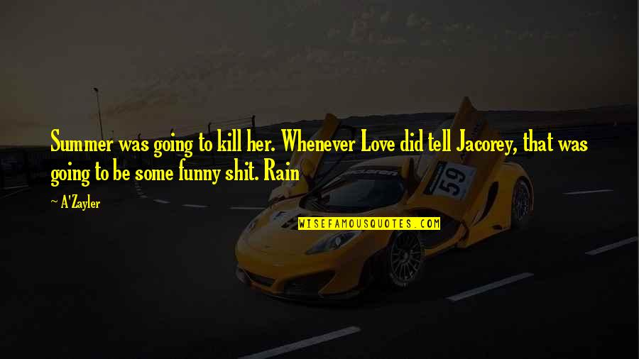 Summer Love Quotes By A'Zayler: Summer was going to kill her. Whenever Love