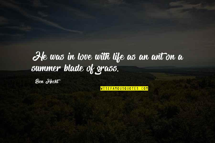 Summer Love Quotes By Ben Hecht: He was in love with life as an