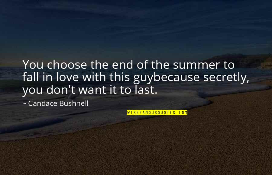 Summer Love Quotes By Candace Bushnell: You choose the end of the summer to