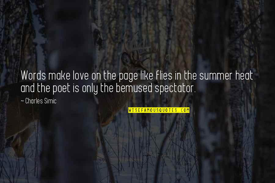 Summer Love Quotes By Charles Simic: Words make love on the page like flies