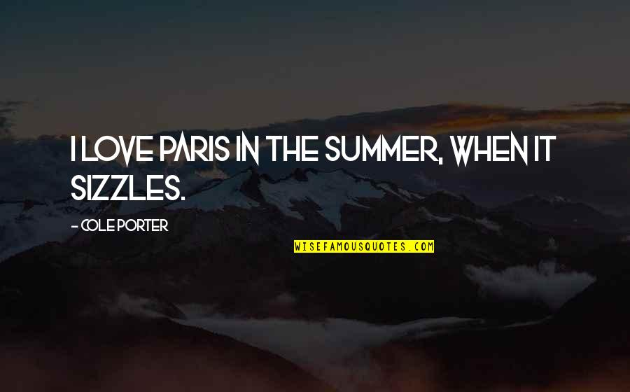 Summer Love Quotes By Cole Porter: I love Paris in the summer, when it