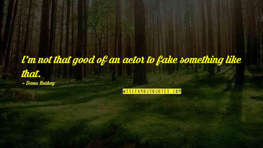Summer Love Quotes By Dana Burkey: I'm not that good of an actor to