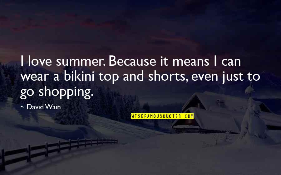 Summer Love Quotes By David Wain: I love summer. Because it means I can