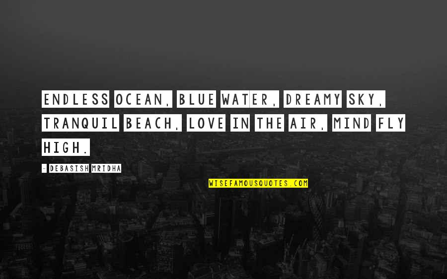 Summer Love Quotes By Debasish Mridha: Endless ocean, blue water, dreamy sky, tranquil beach,