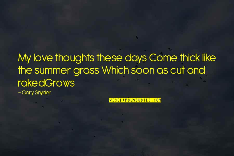 Summer Love Quotes By Gary Snyder: My love thoughts these days Come thick like