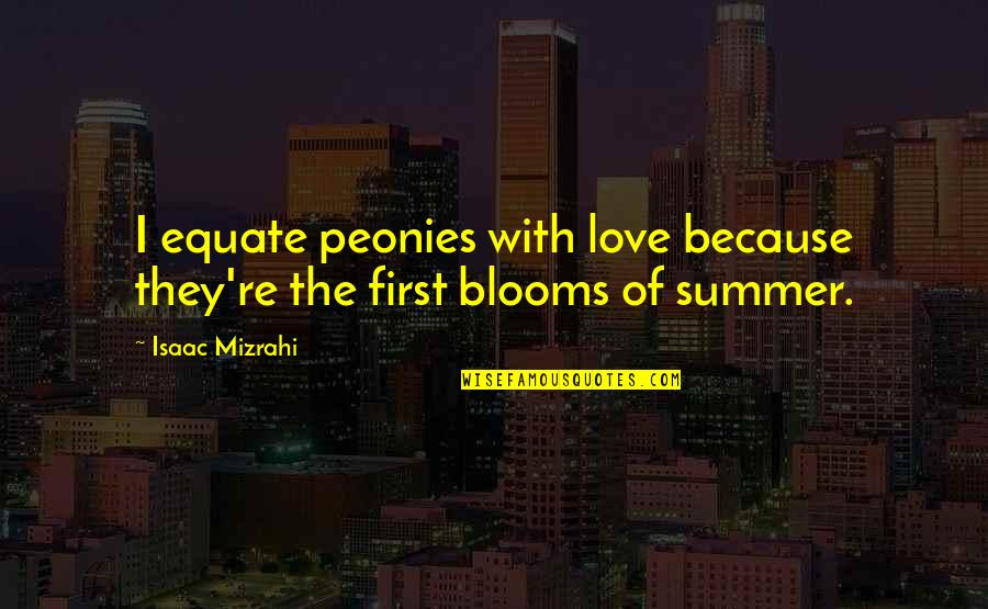 Summer Love Quotes By Isaac Mizrahi: I equate peonies with love because they're the