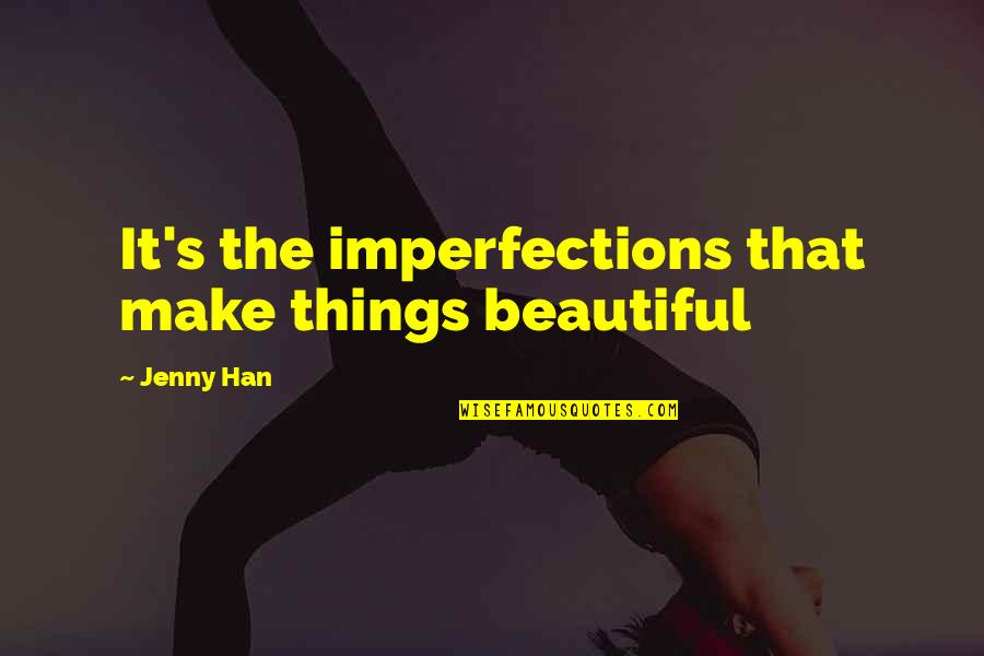 Summer Love Quotes By Jenny Han: It's the imperfections that make things beautiful