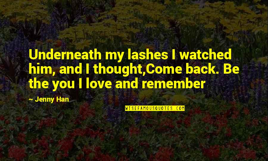 Summer Love Quotes By Jenny Han: Underneath my lashes I watched him, and I