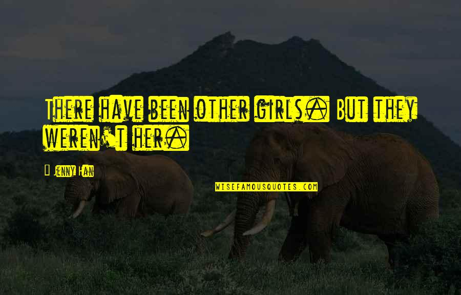 Summer Love Quotes By Jenny Han: There have been other girls. But they weren't
