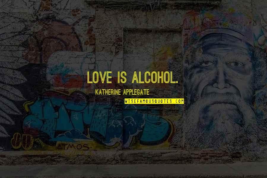 Summer Love Quotes By Katherine Applegate: Love is alcohol.