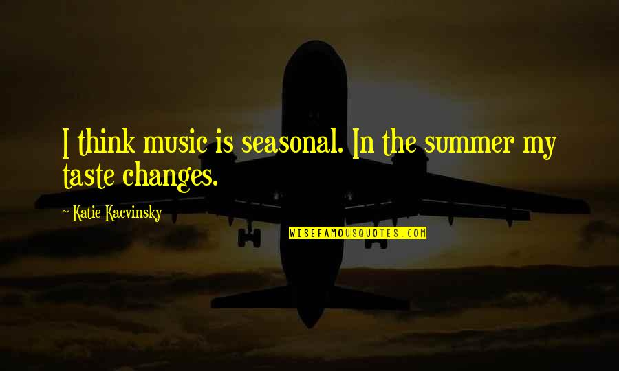 Summer Love Quotes By Katie Kacvinsky: I think music is seasonal. In the summer
