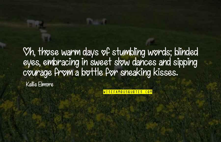 Summer Love Quotes By Kellie Elmore: Oh, those warm days of stumbling words; blinded