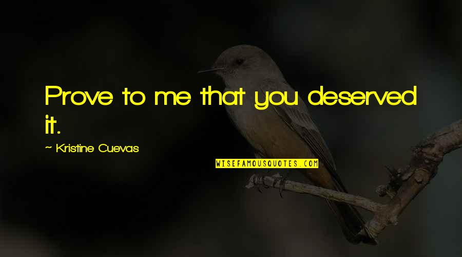 Summer Love Quotes By Kristine Cuevas: Prove to me that you deserved it.