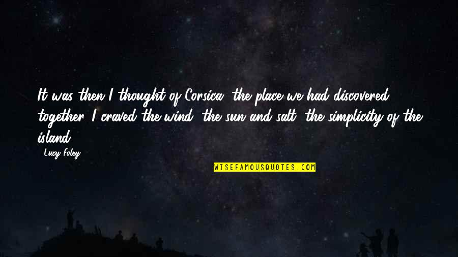Summer Love Quotes By Lucy Foley: It was then I thought of Corsica, the