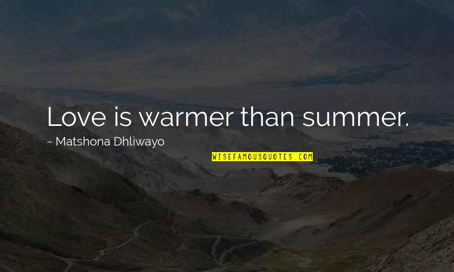 Summer Love Quotes By Matshona Dhliwayo: Love is warmer than summer.