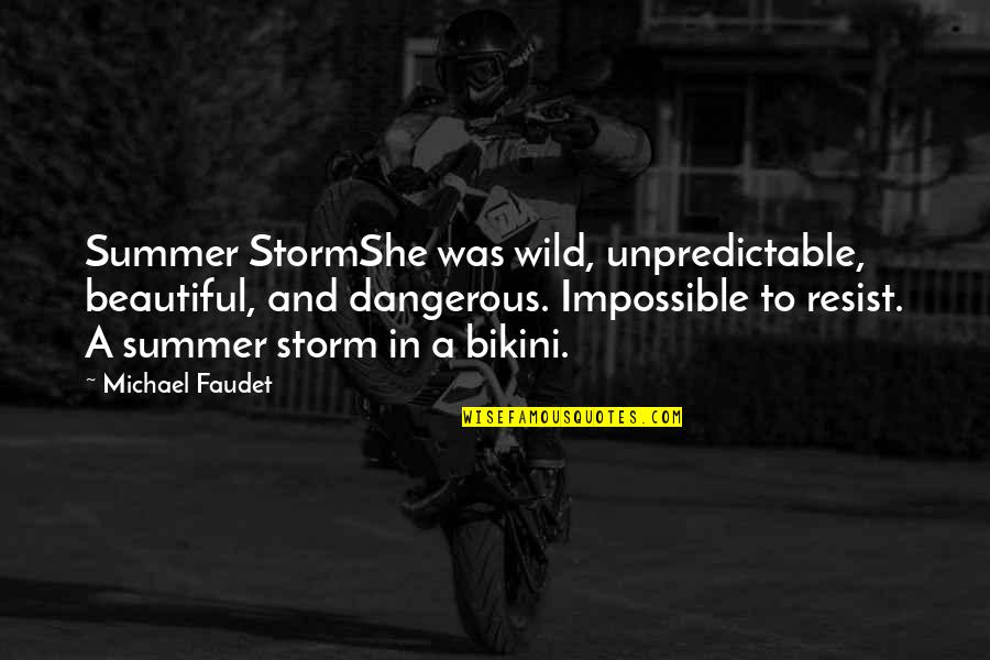 Summer Love Quotes By Michael Faudet: Summer StormShe was wild, unpredictable, beautiful, and dangerous.