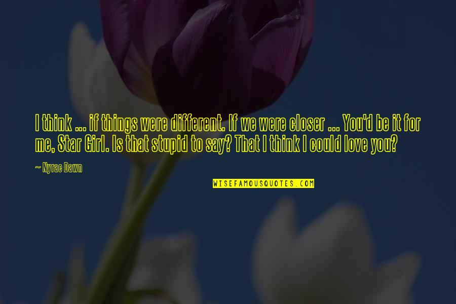 Summer Love Quotes By Nyrae Dawn: I think ... if things were different. If