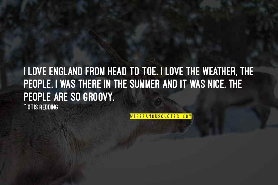 Summer Love Quotes By Otis Redding: I love England from head to toe. I