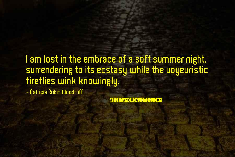 Summer Love Quotes By Patricia Robin Woodruff: I am lost in the embrace of a