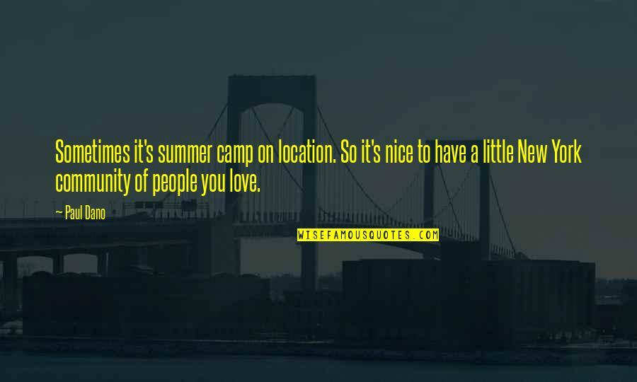 Summer Love Quotes By Paul Dano: Sometimes it's summer camp on location. So it's