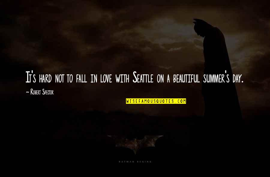Summer Love Quotes By Robert Spector: It's hard not to fall in love with