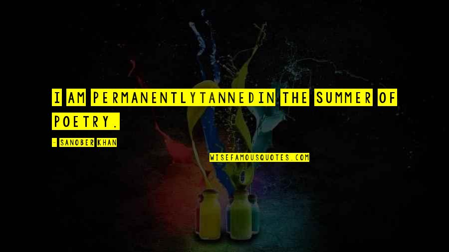 Summer Love Quotes By Sanober Khan: i am permanentlytannedin the summer of poetry.