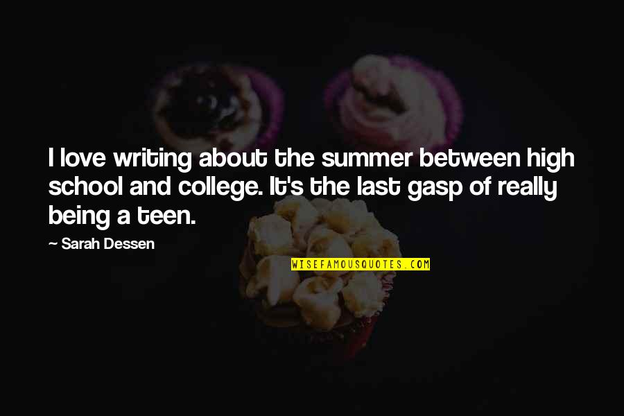 Summer Love Quotes By Sarah Dessen: I love writing about the summer between high