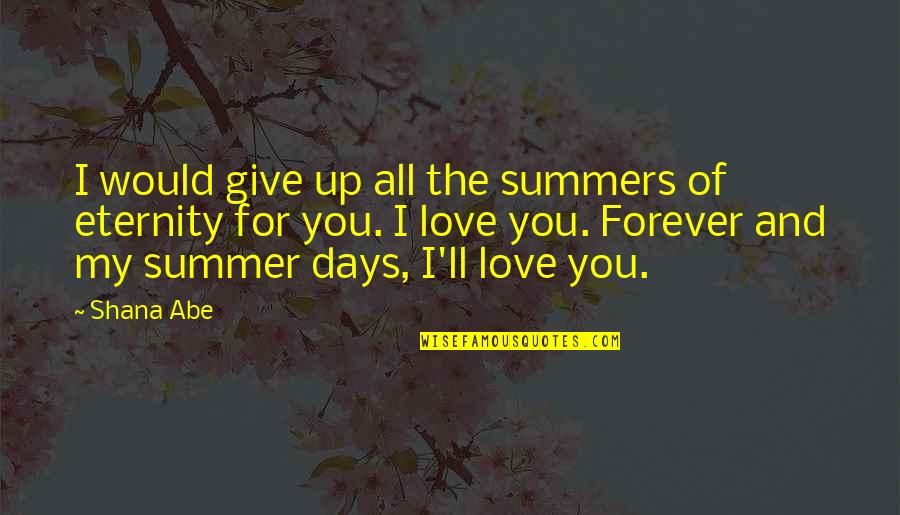Summer Love Quotes By Shana Abe: I would give up all the summers of