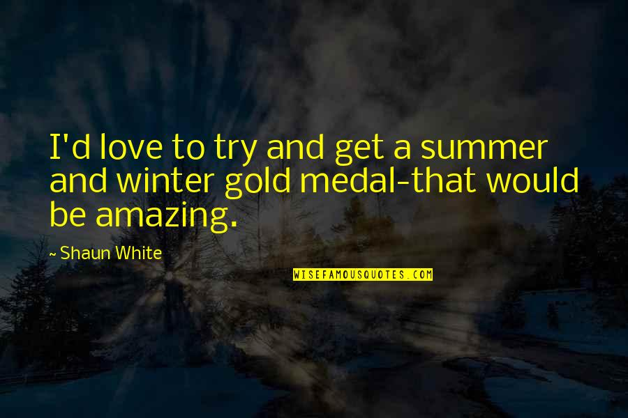 Summer Love Quotes By Shaun White: I'd love to try and get a summer