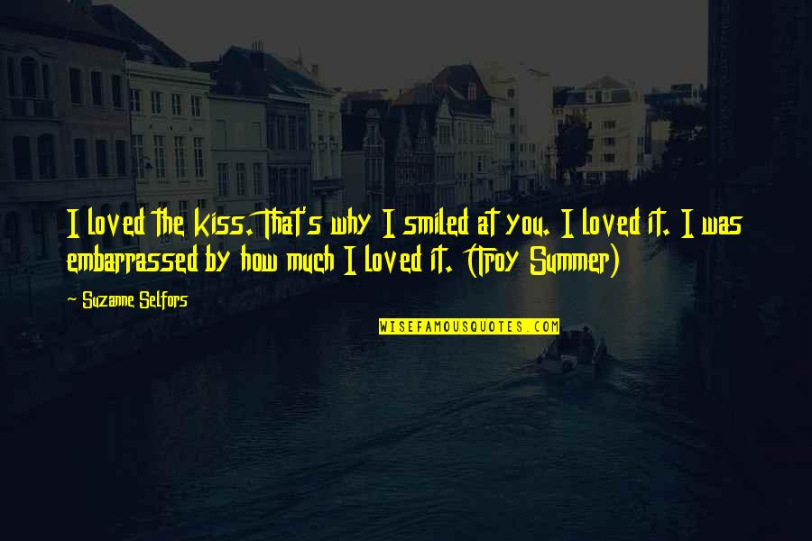Summer Love Quotes By Suzanne Selfors: I loved the kiss. That's why I smiled