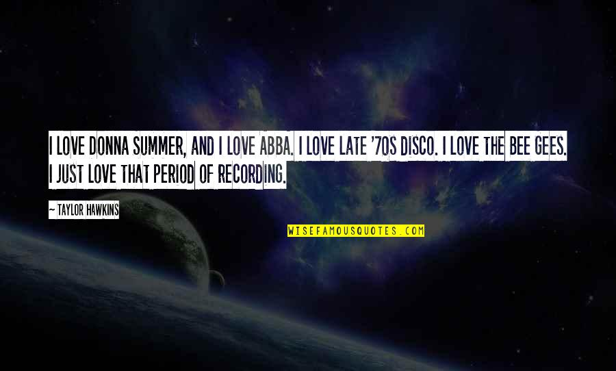 Summer Love Quotes By Taylor Hawkins: I love Donna Summer, and I love ABBA.