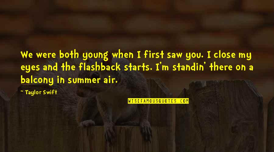 Summer Love Quotes By Taylor Swift: We were both young when I first saw