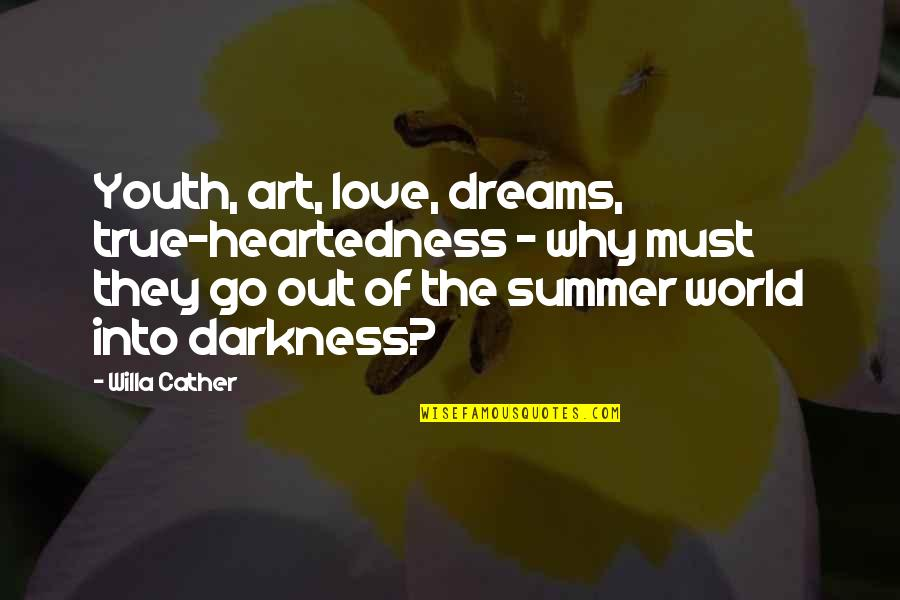 Summer Love Quotes By Willa Cather: Youth, art, love, dreams, true-heartedness - why must