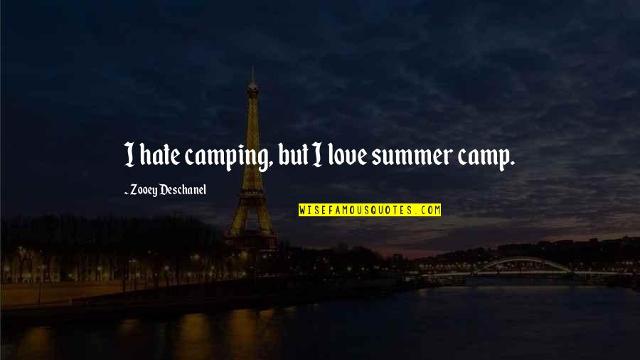 Summer Love Quotes By Zooey Deschanel: I hate camping, but I love summer camp.