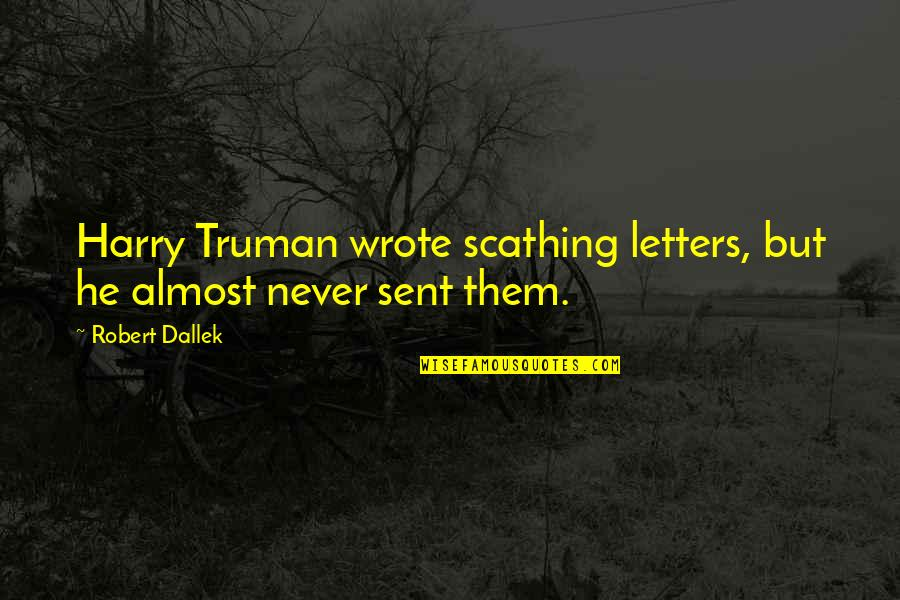 Summer Of Katya Quotes By Robert Dallek: Harry Truman wrote scathing letters, but he almost