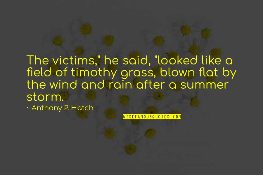 """Summer Storm Quotes By Anthony P. Hatch: The victims,"""" he said, """"looked like a field"""