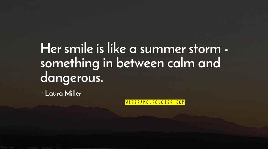 Summer Storm Quotes By Laura Miller: Her smile is like a summer storm -