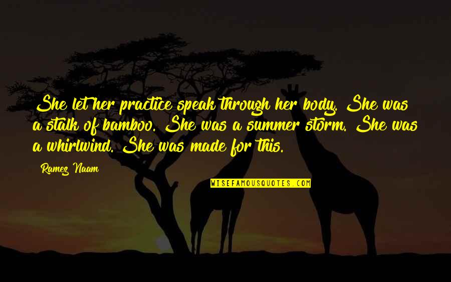 Summer Storm Quotes By Ramez Naam: She let her practice speak through her body.