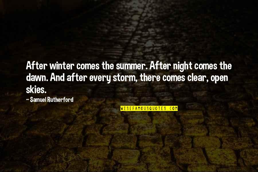 Summer Storm Quotes By Samuel Rutherford: After winter comes the summer. After night comes