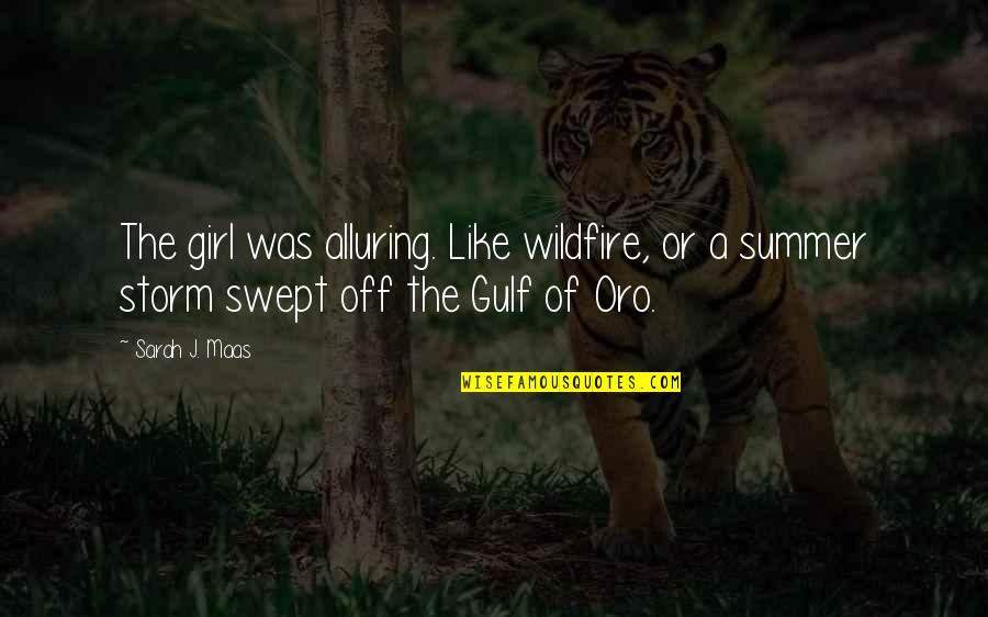 Summer Storm Quotes By Sarah J. Maas: The girl was alluring. Like wildfire, or a