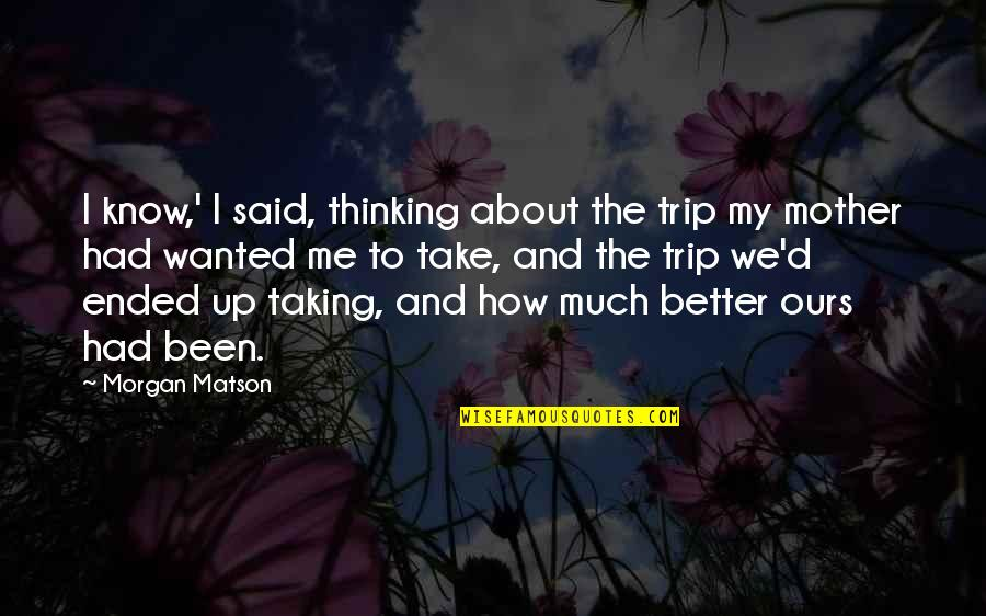 Summer Trip Quotes By Morgan Matson: I know,' I said, thinking about the trip