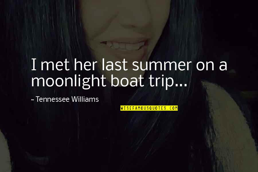 Summer Trip Quotes By Tennessee Williams: I met her last summer on a moonlight